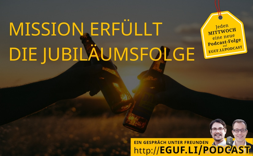 Mission erfüllt die Jubiläumsfolge - 100 Podcast-Folgen - EGUF-WEB-Cover