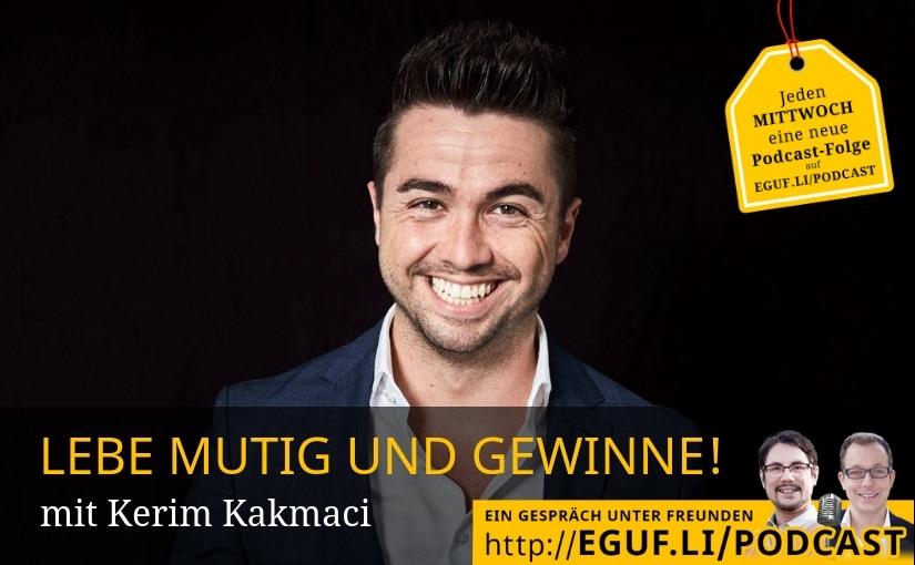 LEBE MUTIG UND GEWINNE mit Kerim Kakmaci